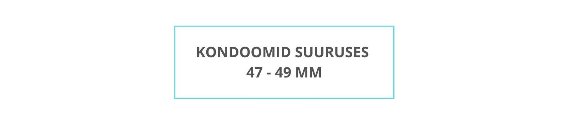 Kondoomid suuruses 47-49 mm.